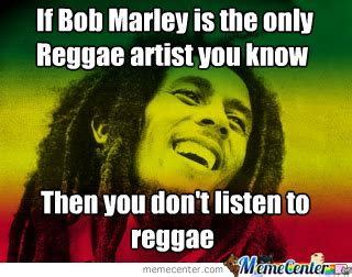 Reggae Meme - reggae is more than bob marley by baz412 meme center