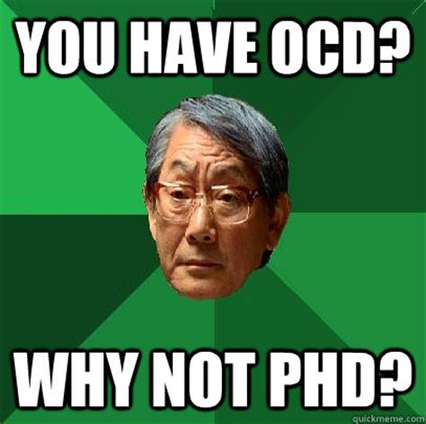 Phd Meme - you have ocd why not phd high expectations asian father