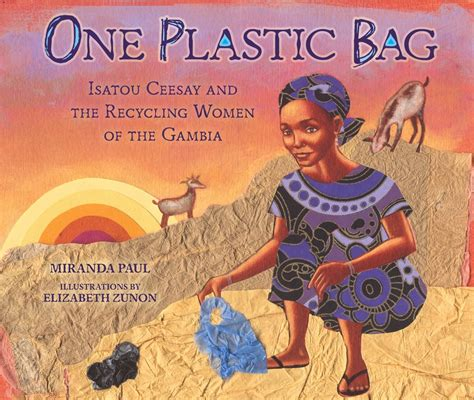 picture book of the year one plastic bag isatou ceesay and the recycling of