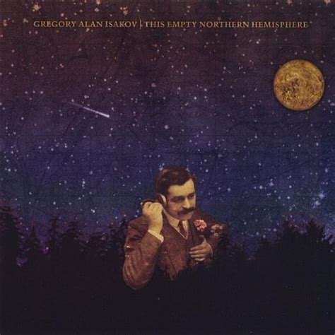 st lyrics gregory alan isakov review this empty northern hemisphere by gregory