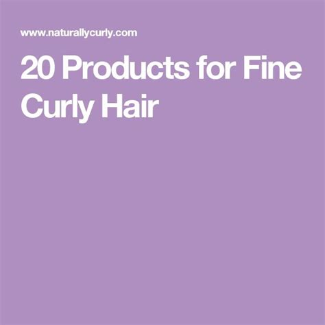 20 products for fine curly hair naturallycurly best 25 fine curly hair ideas on pinterest short hair
