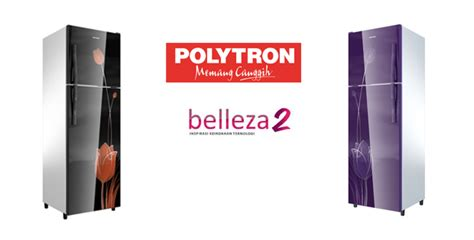 Kulkas Polytron Tulip polytron belleza raih penjualan no 1 di indonesia momdad i