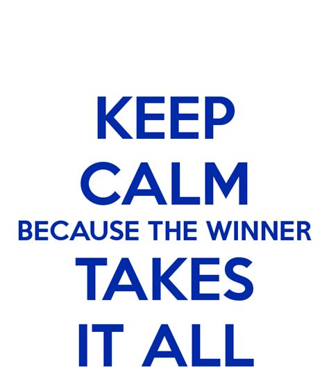 All It Takes keep calm because the winner takes it all poster ina