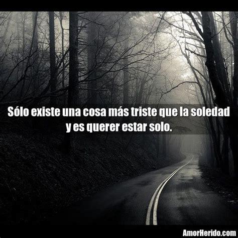 imagenes tristes la soledad s 243 lo existe una cosa m 225 s triste que la soledad y es querer