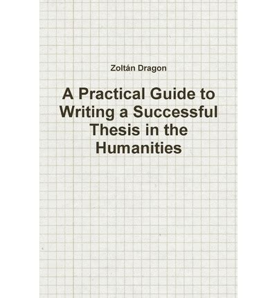 guide to writing a dissertation a practical guide to writing a successful thesis in the