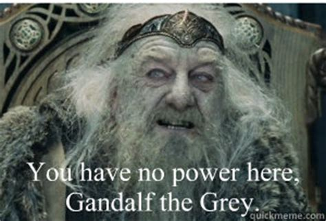 No Grey Here by You No Power Here Gandalf The Grey King Theoden
