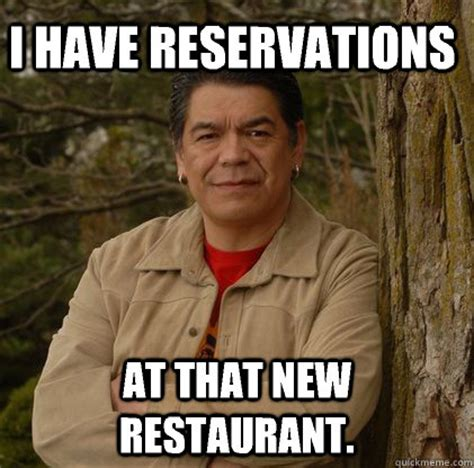 Aboriginal Meme - i have reservations at that new restaurant successful