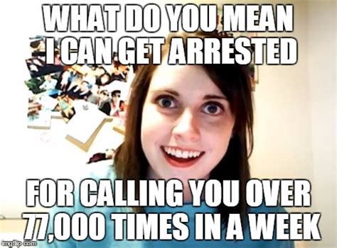 Over Girlfriend Meme - overly attached girlfriend meme imgflip