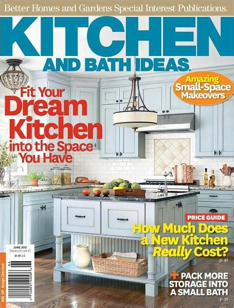 Better Homes And Gardens Kitchen Ideas Better Homes And Gardens Kitchen And Bath Ideas June 2012 By Meredith Corporation Nook Book