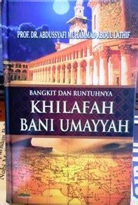 Bangkit Dan Runtuhnya Khilafah Bani Umayyah Abdussyafi Muhammad A bangkit dan runtuhnya khilafah bani umayyah