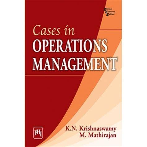 Mba Operations Management Course Description by Cases In Operations Management By K N Krishnaswamy And M