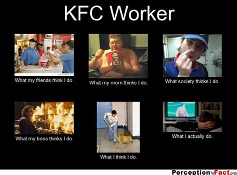 What I Do Meme - kfc worker what people think i do what i really do