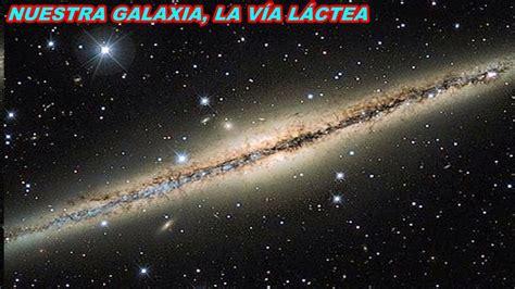 imagenes universo via lactea nuestra galaxia la v 237 a l 225 ctea youtube