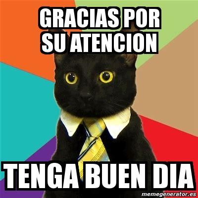 Buen Dia Meme - meme business cat gracias por su atencion tenga buen dia