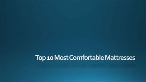 top 10 most comfortable mattresses top 10 most comfortable mattresses