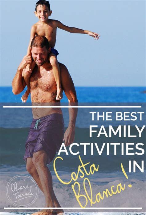 best costa blanca best family activities in the costa blanca