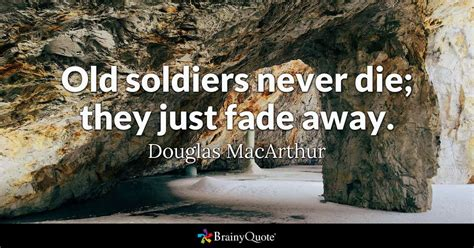 douglas quotes soldiers never die they just fade away douglas
