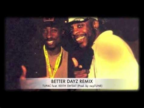 tupac better dayz 2pac better dayz remix feat keith sweat prod by