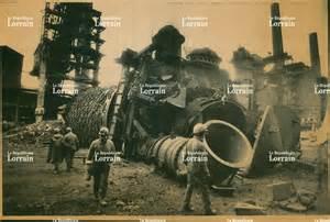 photos la sid 233 rurgie en lorraine de l essor au d 233 clin