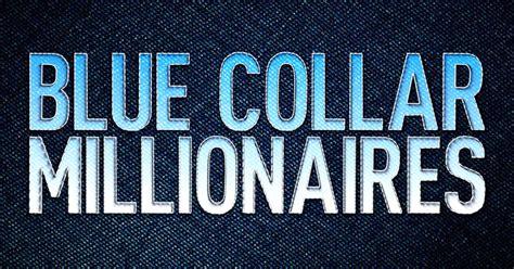 blue collar blue collar millionaires