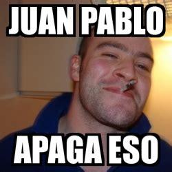 Juan Pablo Meme - meme greg juan pablo apaga eso 6401