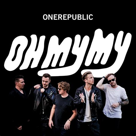 onerepublic oh my my lyrics genius lyrics