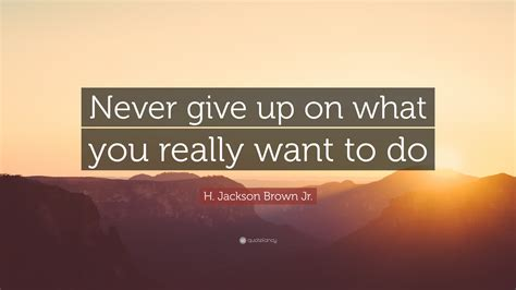 H 190906 Never Give Up h jackson brown jr quote never give up on what you