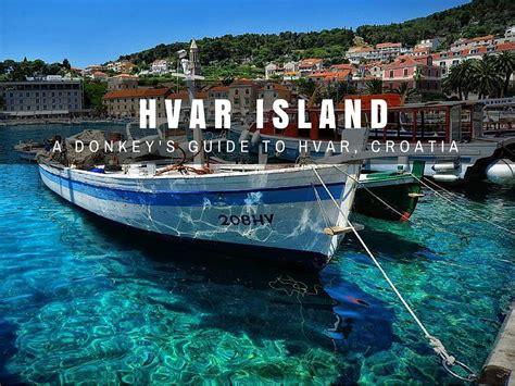 hvar island travel things to do in hvar croatia