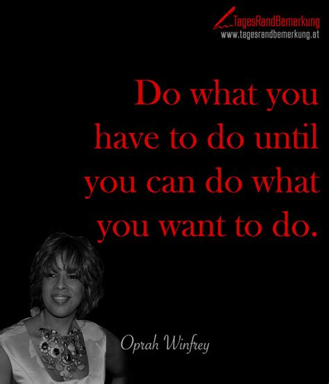 oprah winfrey do what you have to do do what you have to do until you can do what you want to