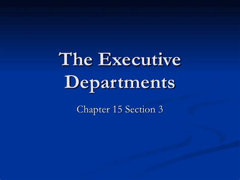 chapter 15 section 3 chapter 15 section 3 the executive departments