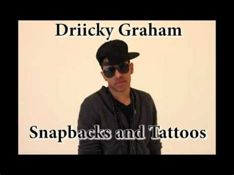 snapbacks and tattoos lyrics driicky graham snapbacks and tattoos w lyrics