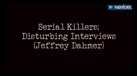 Mba Relationship Killer by Serial Killers Disturbing Interviews Jeffrey Dahmer