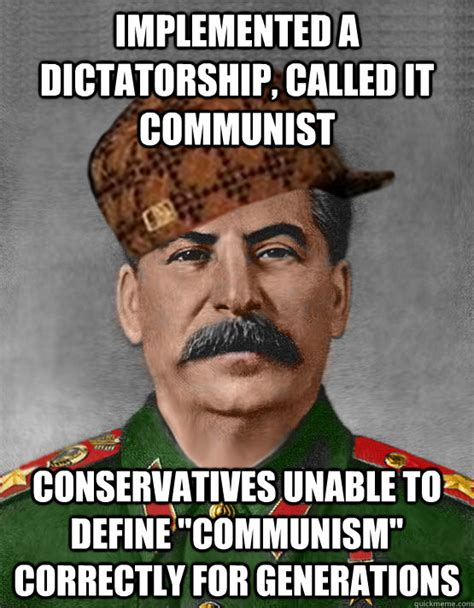 Communist Meme - implemented a dictatorship called it communist
