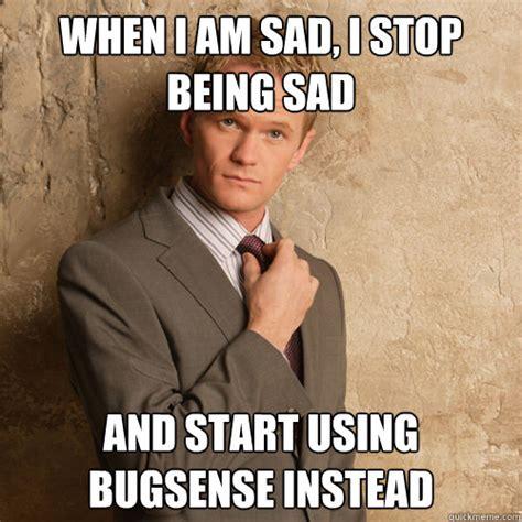 Steak And Bj Meme - when i am sad i stop being sad and start using bugsense
