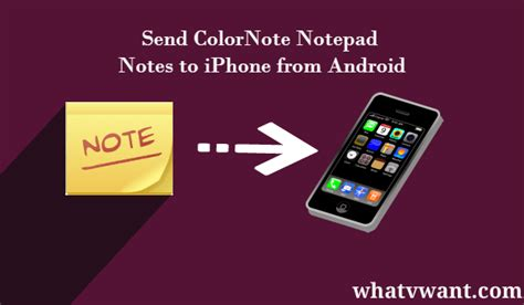 how to transfer notes from iphone to android how to send colornote notepad notes to iphone from android whatvwant