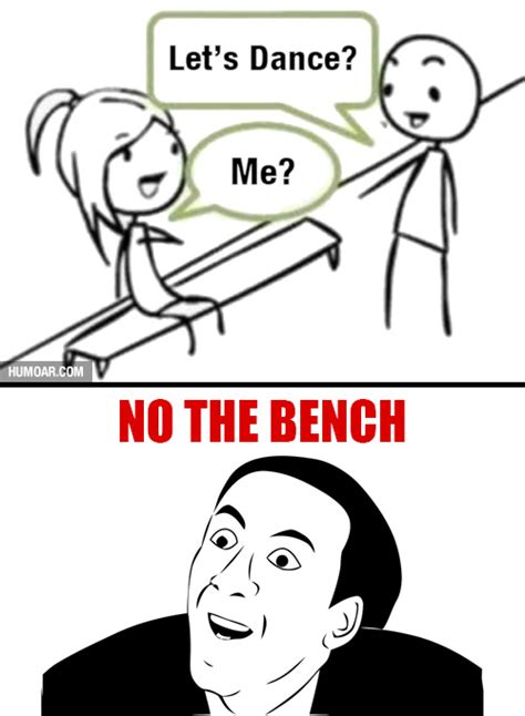 no the bench let s dance me no the bench humoar com