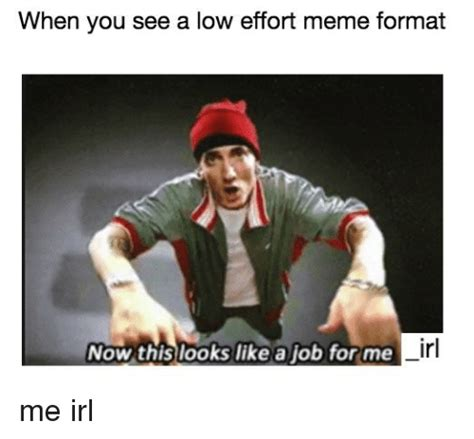 A For Effort Meme - 25 best memes about now this looks like a job for me