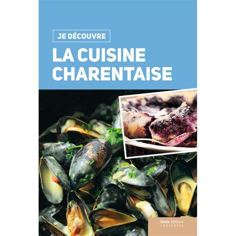 editeur livre cuisine je d 233 couvre la cuisine charentaise je d 233 couvre geste