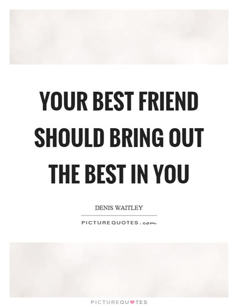 A Who Brings Out Your Best by Best Friend Quotes Sayings Best Friend Picture Quotes