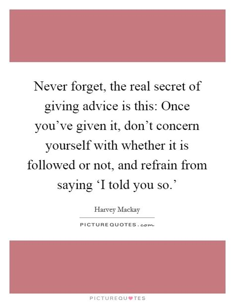 advice not given a guide to getting yourself books never forget the real secret of giving advice is this