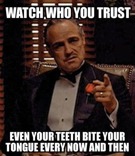 Trust Memes - watch who you trust even your teeth bit your tongue every