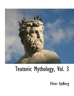 teutonic mythology vol 1 of 3 gods and goddesses of the northland classic reprint books teutonic mythology vol 3 book by viktor rydberg 1