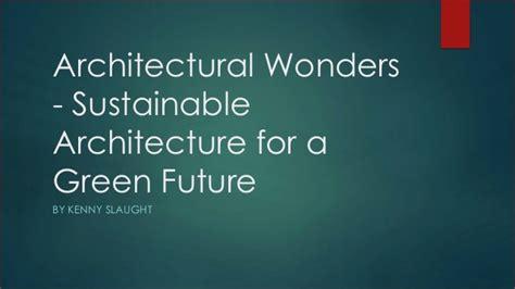 Architecture For A Green Future architectural wonders sustainable architecture for a green future
