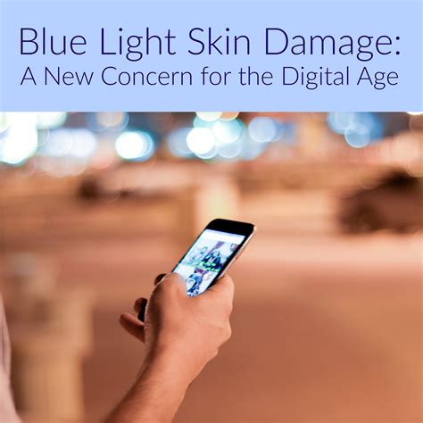 blue light for skin blue light skin damage a concern for the digital age
