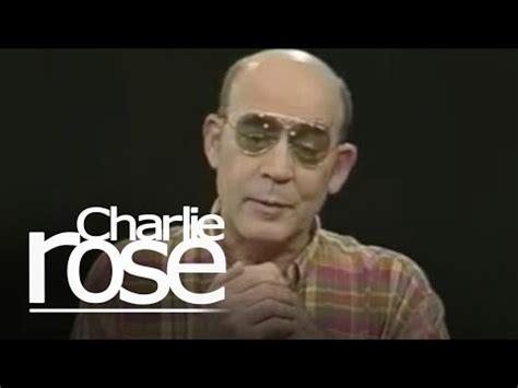 Hunter S. Thompson / Isabella Rossellini   Charlie Rose