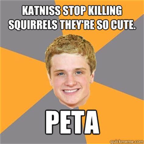 Peta Memes - katniss stop killing squirrels they re so cute peta peeta mellark quickmeme
