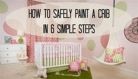 Non Toxic Baby Cribs by How To Safely Paint A Crib Non Toxic Paint Babyfever