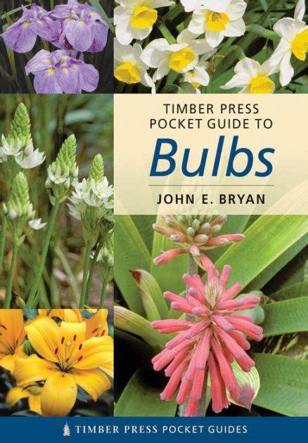 timber press pocket guide 0881927767 timber press pocket guide to bulbs by john e bryan f i hort f i hort paperback