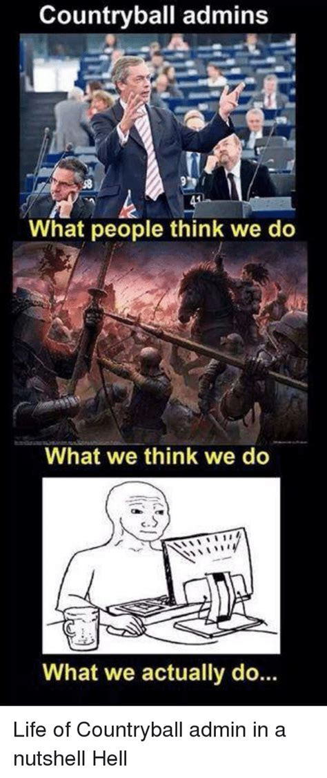 What We Think We Do Meme - country ball admins what people think we do what we think