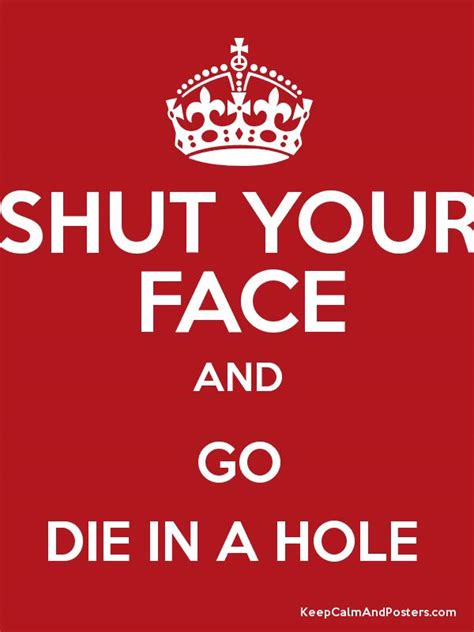 Go Die Meme - keep calm and die in a hole poster memes